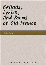 Ballads, Lyrics, And Poems of Old France