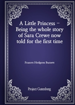 A Little Princess - Being the whole story of Sara Crewe now told for the first time