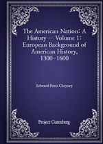 The American Nation: A History - Volume 1: European Background of American History, 1300-1600