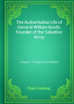 The Authoritative Life of General William Booth, Founder of the Salvation Army