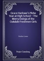 Grace Harlowe's Plebe Year at High School - The Merry Doings of the Oakdale Freshmen Girls