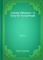Charley's Museum - A Story for Young People
