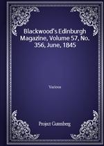 Blackwood's Edinburgh Magazine, Volume 57, No. 356, June, 1845