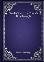 Charlie Scott - or, There's Time Enough