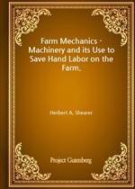 Farm Mechanics - Machinery and its Use to Save Hand Labor on the Farm.