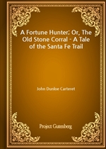 A Fortune Hunter; Or, The Old Stone Corral - A Tale of the Santa Fe Trail