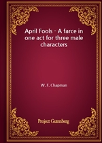 April Fools - A farce in one act for three male characters