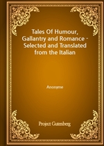 Tales Of Humour, Gallantry and Romance - Selected and Translated from the Italian