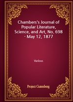 Chambers's Journal of Popular Literature, Science, and Art, No. 698 - May 12, 1877