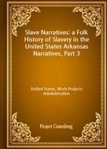 Slave Narratives: a Folk History of Slavery in the United States Arkansas Narratives, Part 3