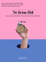 To Grow Old