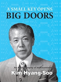 책 이미지 - A Small Key Opens Big Doors: An Autobiography of an Industrialist Kim Hyang-Soo