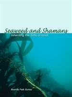 도서 이미지 - Seaweed and Shamans: Inheriting the Gifts of Grief