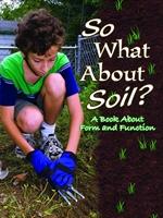 도서 이미지 - So What About Soil? : A Book About Form and Function