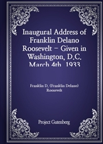 도서 이미지 - Inaugural Address of Franklin Delano Roosevelt - Given in Washington, D.C. March 4th, 1933