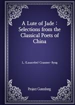 도서 이미지 - A Lute of Jade : Selections from the Classical Poets of China