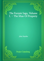 도서 이미지 - The Forsyte Saga, Volume I. - The Man Of Property