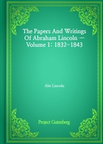 도서 이미지 - The Papers And Writings Of Abraham Lincoln - Volume 1: 1832-1843