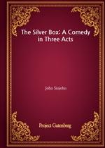 도서 이미지 - The Silver Box: A Comedy in Three Acts