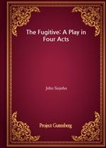 도서 이미지 - The Fugitive: A Play in Four Acts