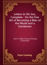 도서 이미지 - Letters to His Son, Complete - On the Fine Art of Becoming a Man of the World and a Gentleman