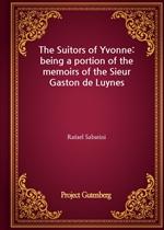 도서 이미지 - The Suitors of Yvonne: being a portion of the memoirs of the Sieur Gaston de Luynes