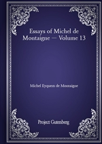 도서 이미지 - Essays of Michel de Montaigne - Volume 13