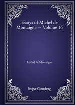 도서 이미지 - Essays of Michel de Montaigne - Volume 16