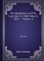 도서 이미지 - The Mayflower and Her Log; July 15, 1620-May 6, 1621 - Volume 3