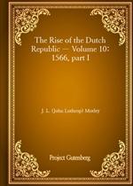 도서 이미지 - The Rise of the Dutch Republic - Volume 10: 1566, part I