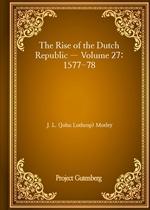 도서 이미지 - The Rise of the Dutch Republic - Volume 27: 1577-78