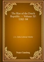 도서 이미지 - The Rise of the Dutch Republic - Volume 32: 1582-84