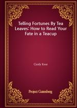 도서 이미지 - Telling Fortunes By Tea Leaves: How to Read Your Fate in a Teacup