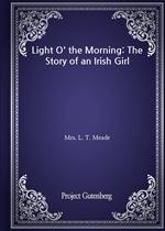 도서 이미지 - Light O' the Morning: The Story of an Irish Girl