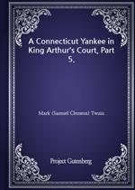 도서 이미지 - A Connecticut Yankee in King Arthur's Court, Part 5.