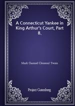 도서 이미지 - A Connecticut Yankee in King Arthur's Court, Part 8.