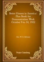 도서 이미지 - Better Homes in America: Plan Book for Demonstration Week October 9 to 14, 1922