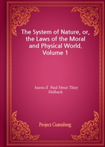도서 이미지 - The System of Nature, or, the Laws of the Moral and Physical World. Volume 1