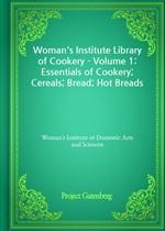 도서 이미지 - Woman's Institute Library of Cookery - Volume 1: Essentials of Cookery; Cereals; Bread; Hot Breads