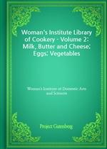 도서 이미지 - Woman's Institute Library of Cookery - Volume 2: Milk, Butter and Cheese; Eggs; Vegetables