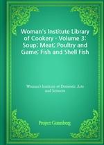 도서 이미지 - Woman's Institute Library of Cookery - Volume 3: Soup; Meat; Poultry and Game; Fish and Shell Fish
