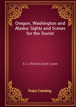 도서 이미지 - Oregon, Washington and Alaska; Sights and Scenes for the Tourist