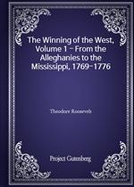 도서 이미지 - The Winning of the West, Volume 1 - From the Alleghanies to the Mississippi, 1769-1776