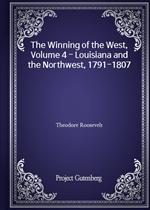 도서 이미지 - The Winning of the West, Volume 4 - Louisiana and the Northwest, 1791-1807