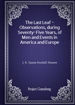 도서 이미지 - The Last Leaf - Observations, during Seventy-Five Years, of Men and Events in America and Europe