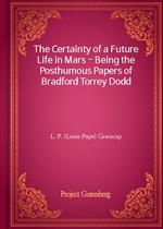 도서 이미지 - The Certainty of a Future Life in Mars - Being the Posthumous Papers of Bradford Torrey Dodd