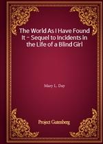 도서 이미지 - The World As I Have Found It - Sequel to Incidents in the Life of a Blind Girl