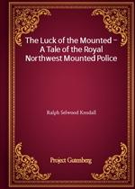 도서 이미지 - The Luck of the Mounted - A Tale of the Royal Northwest Mounted Police