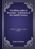 도서 이미지 - The White Ladies of Worcester - A Romance of the Twelfth Century