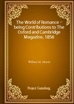 도서 이미지 - The World of Romance - being Contributions to The Oxford and Cambridge Magazine, 1856